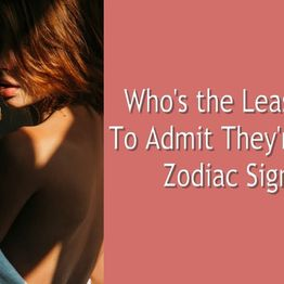 Who's the Least Likely to Admit They're Wrong.. Zodiac Signs?