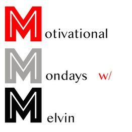 Motivation Mondays W/ Melvin