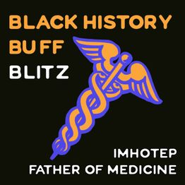 24: Black History Buff Blitz: Imhotep Father of Medicine