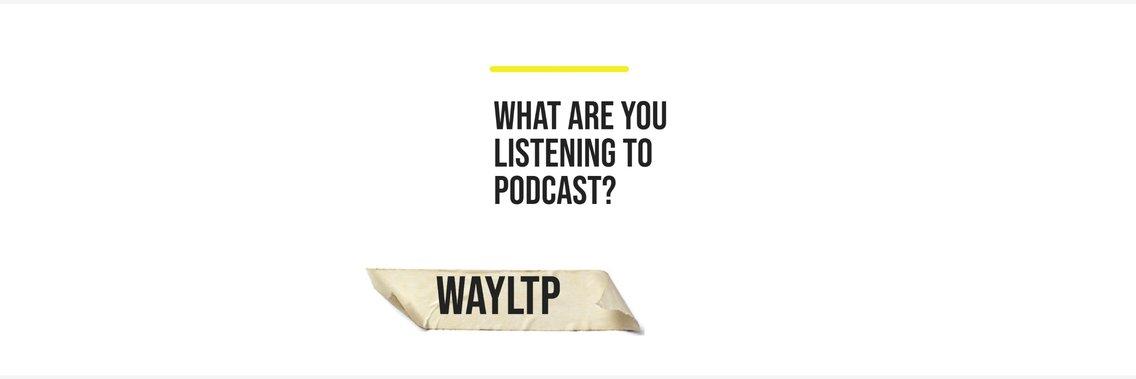 WAYLTP - What are you listening to podcast? - imagen de portada