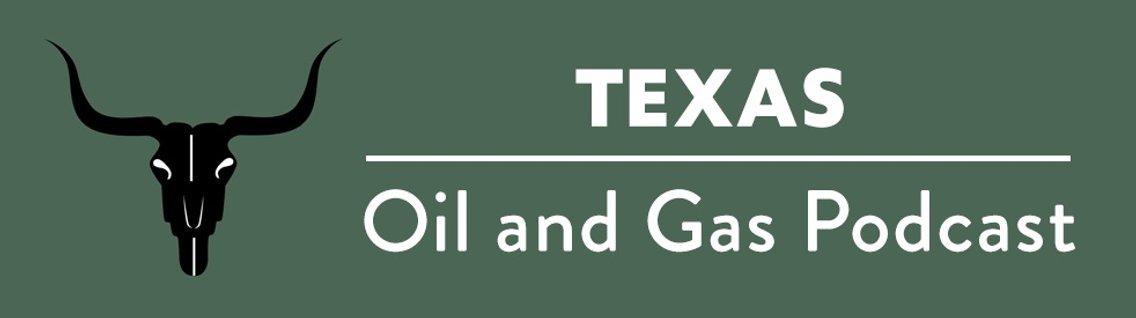 Texas Oil and Gas Podcast - immagine di copertina