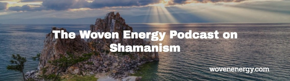 The Woven Energy Podcast On Shamanism - Cover Image