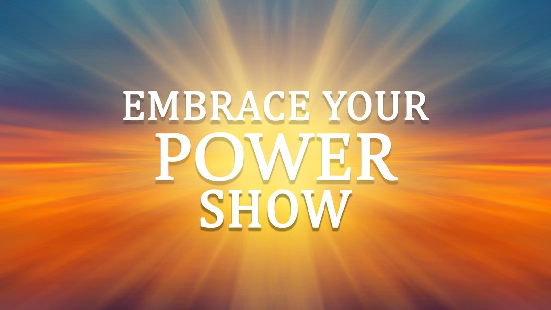 Embrace Your Power show - Cover Image