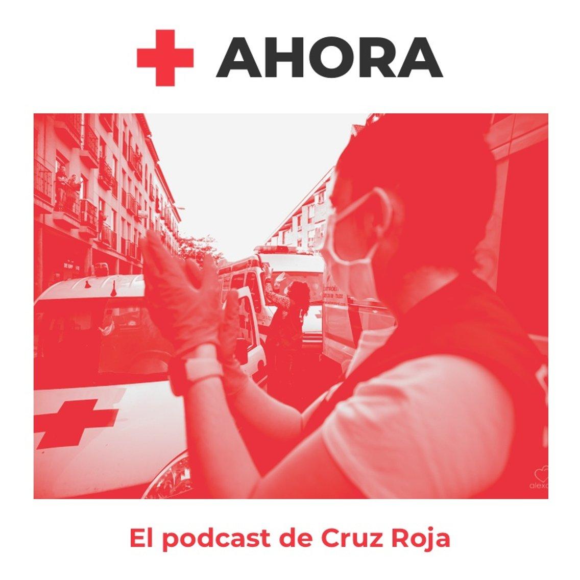 AHORA. El podcast de Cruz Roja - immagine di copertina