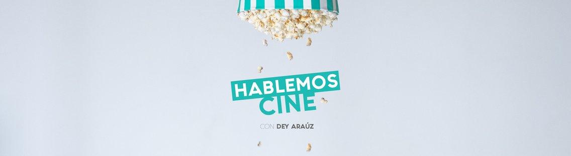 Hablemos Cine con Dey Arauz - immagine di copertina