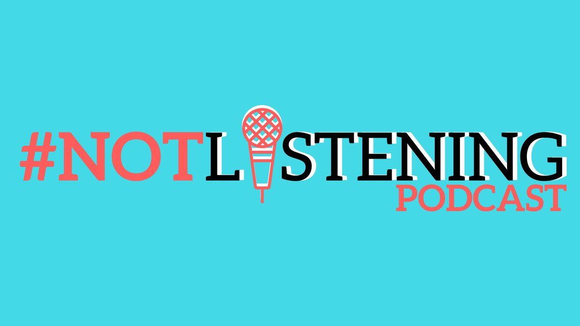 The #NOTlistening Podcast - Cover Image