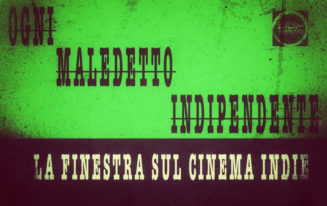 Ogni Maledetto Indipendente - La Finestra sul Cinema Indie - immagine di copertina