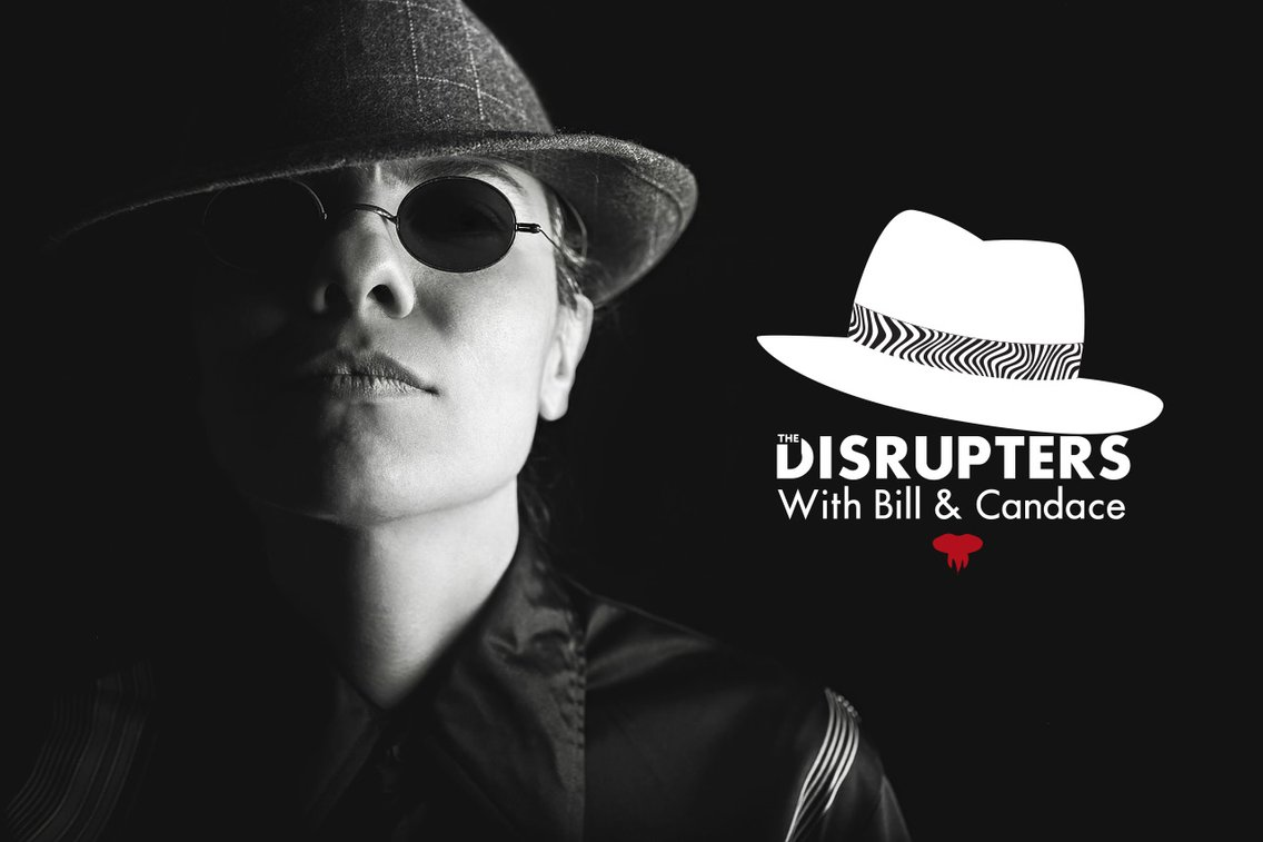 The Disrupters with Bill & Candace... - Cover Image