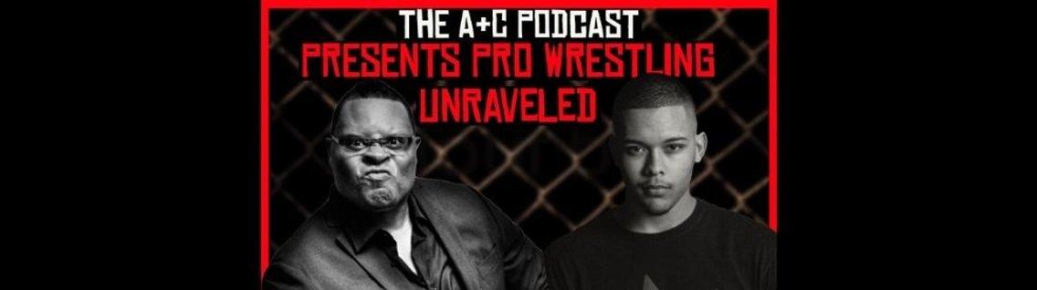 The A&C Podcast Presents Pro Wrestling Unraveled - immagine di copertina