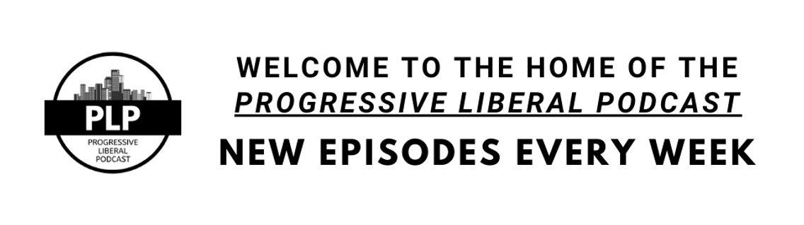 Progressive Liberal Podcast - Cover Image