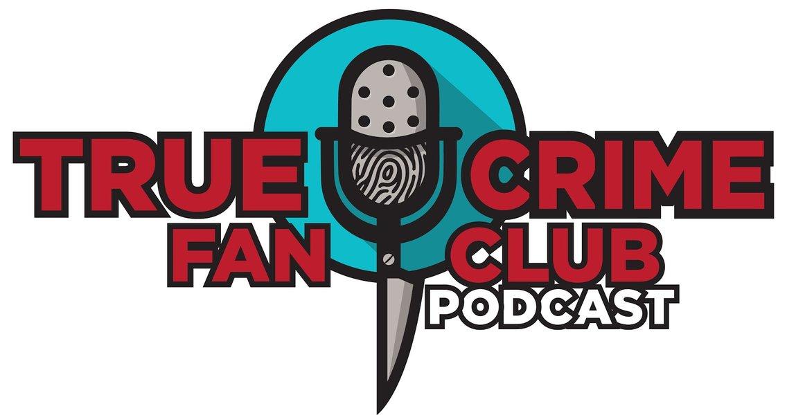 True Crime Fan Club Podcast - immagine di copertina