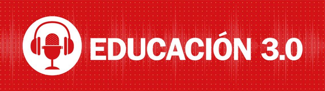 El podcast de EDUCACIÓN 3.0 - Cover Image
