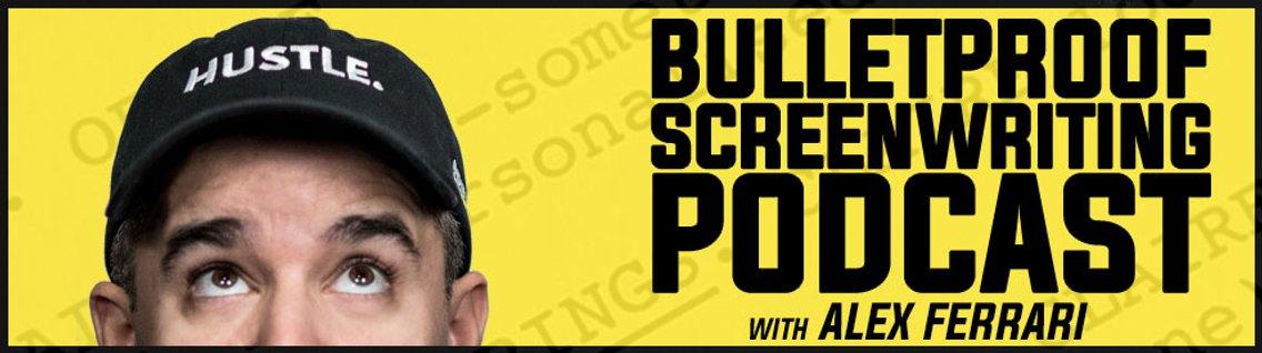 Bulletproof Screenwriting® Podcast with Alex Ferrari - Cover Image