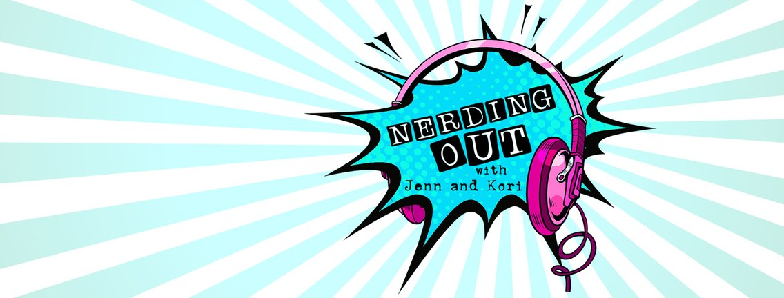 Nerding Out with Jenn and Kori - Cover Image