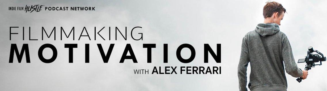 Filmmaking Motivation Podcast with Alex Ferrari - Cover Image