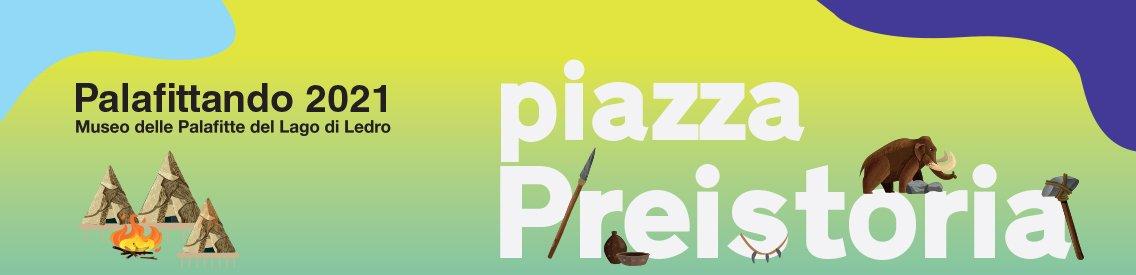Piazza Preistoria 2021 - immagine di copertina