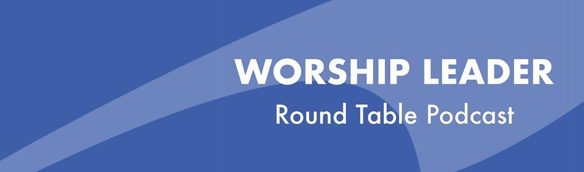 Worship Leader Round Table Podcast - immagine di copertina