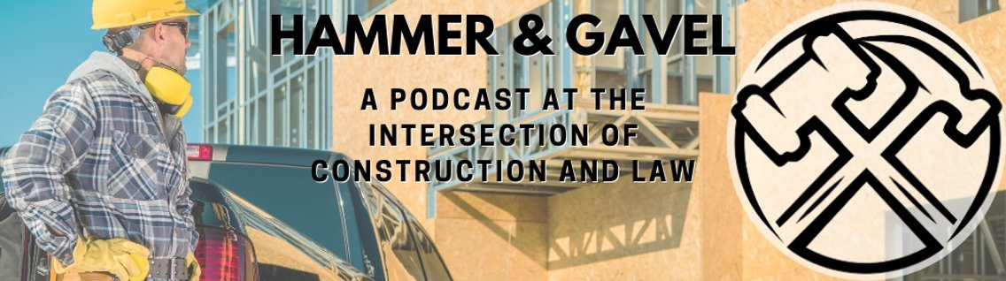 Hammer & Gavel - A Podcast at the Intersection of Construction and Law - imagen de portada