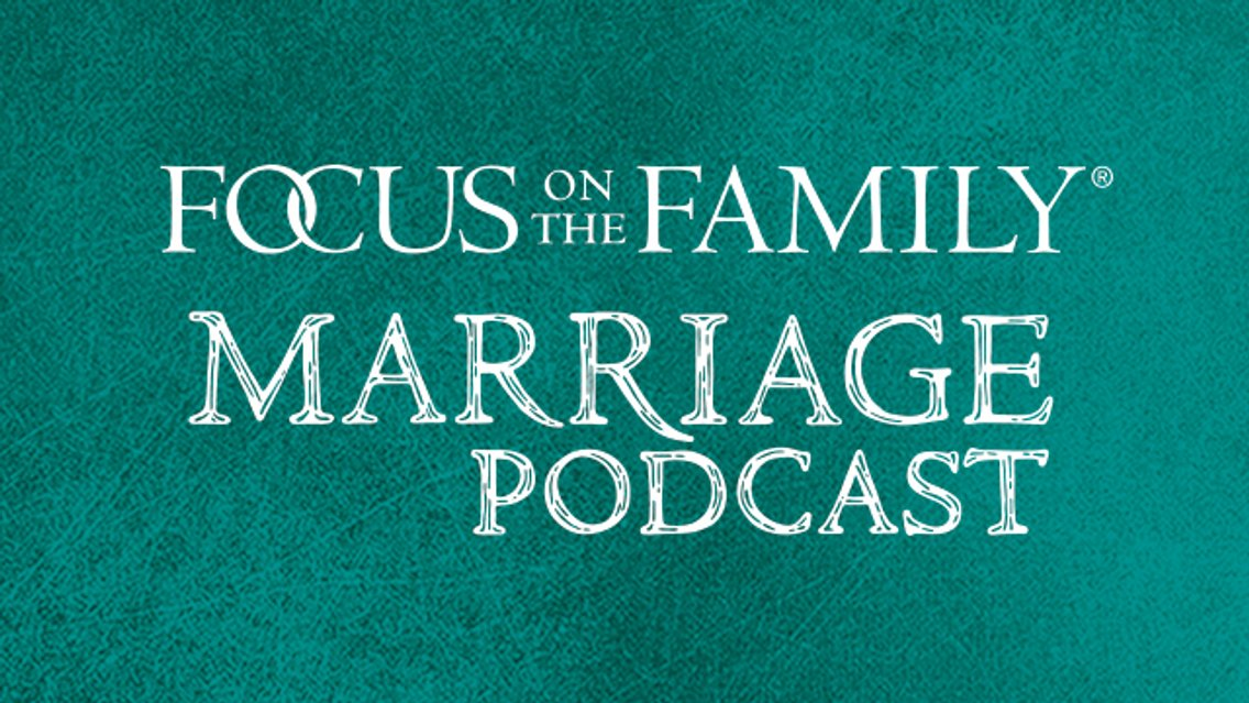 Focus on the Family Marriage Podcast - Cover Image