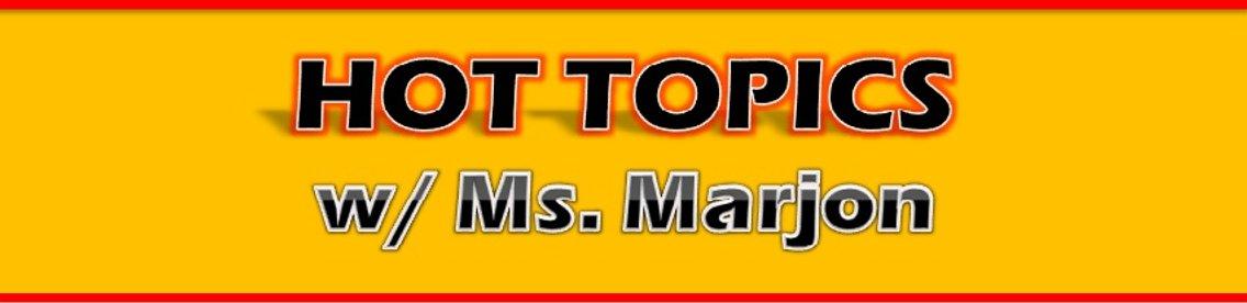 Hot Topics w/ Ms. Marjon - Cover Image