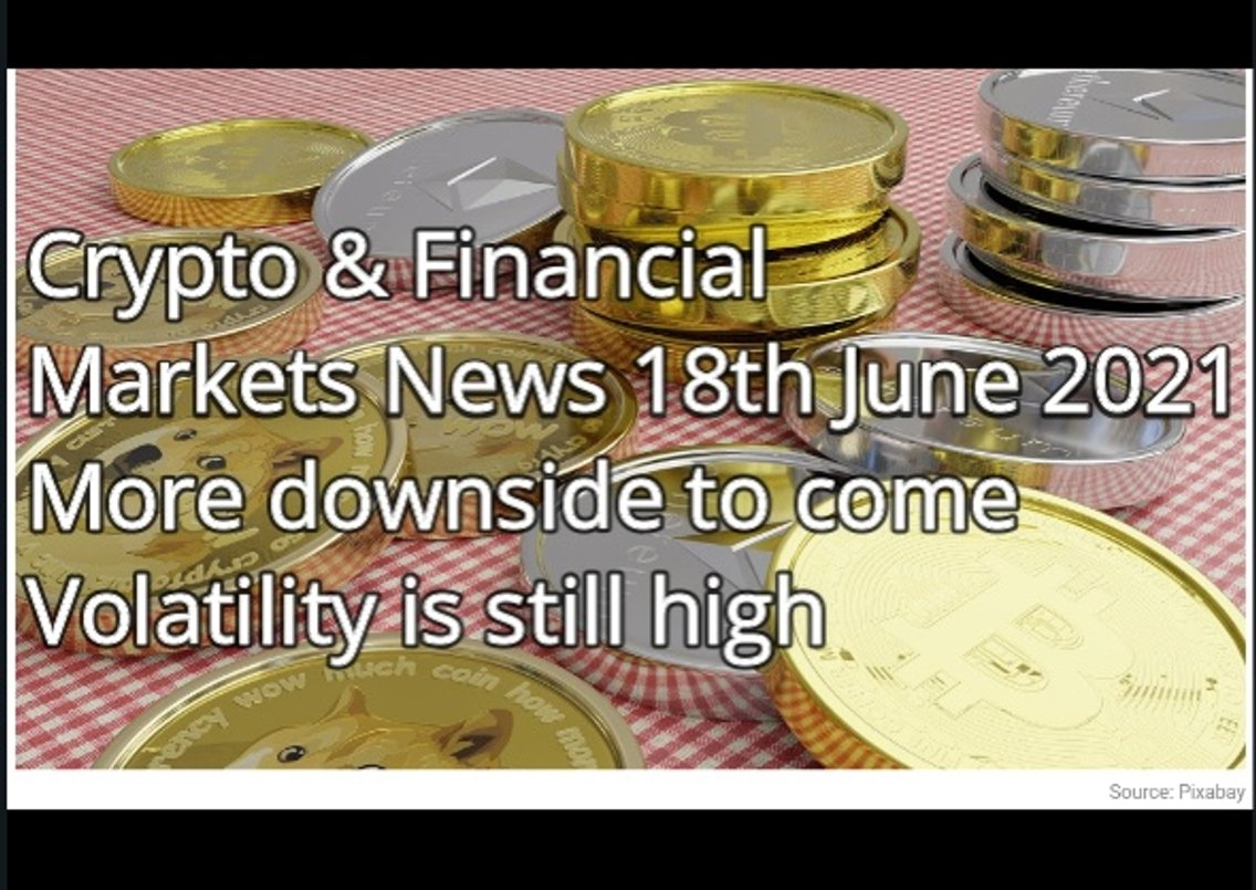 Crypto & Financial  Markets News 18th June 2021 More downside to come Volatility is still high - immagine di copertina