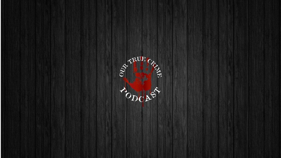 Our True Crime Podcast - imagen de portada