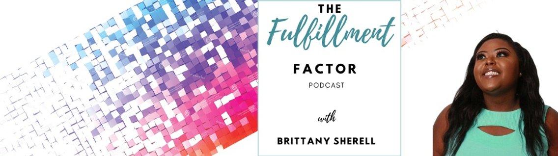 The Fulfillment Factor with Brittany Sherell - immagine di copertina